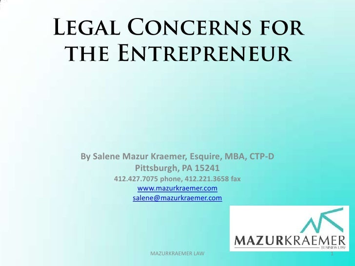 Legal Concerns for the Entrepreneur<br />By Salene Mazur Kraemer, Esquire, MBA, CTP-D<br />Pittsburgh, PA 15241<br />412.4...