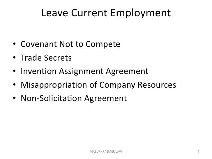 Leave Current Employment<br />Covenant Not to Compete  <br />Trade Secrets<br />Invention Assignment Agreement<br />Misapp...