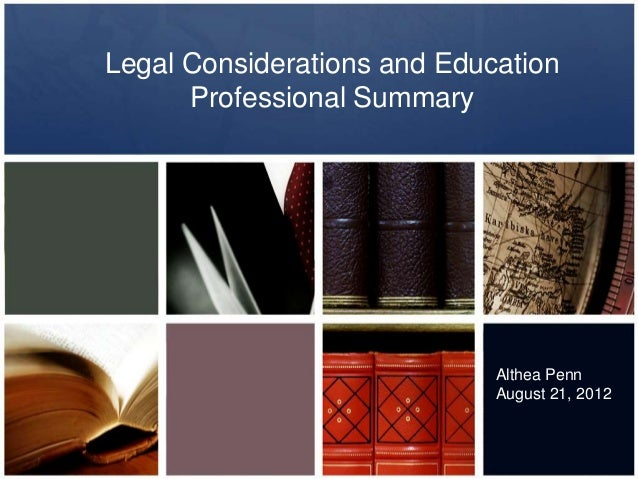 Legal Considerations and Education Professional Summary Althea Penn August 21, 2012
