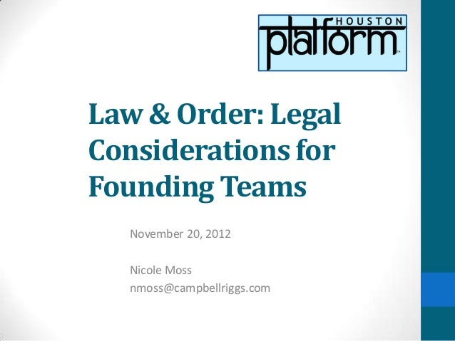 Law & Order: LegalConsiderations forFounding Teams  November 20, 2012  Nicole Moss  nmoss@campbellriggs.com