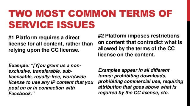 TWO MOST COMMON TERMS OF SERVICE ISSUES #1 Platform requires a direct license for all content, rather than relying upon th...