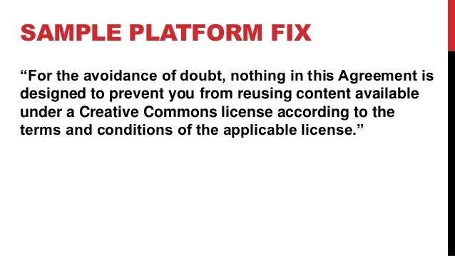 """SAMPLE PLATFORM FIX """"For the avoidance of doubt, nothing in this Agreement is designed to prevent you from reusing content..."""