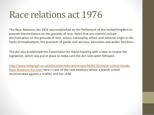 race relations act 1976 3 race equality policy this policy is specific to issues relating to race and ethnicity the race relations act 1976 makes it unlawful, without justification.