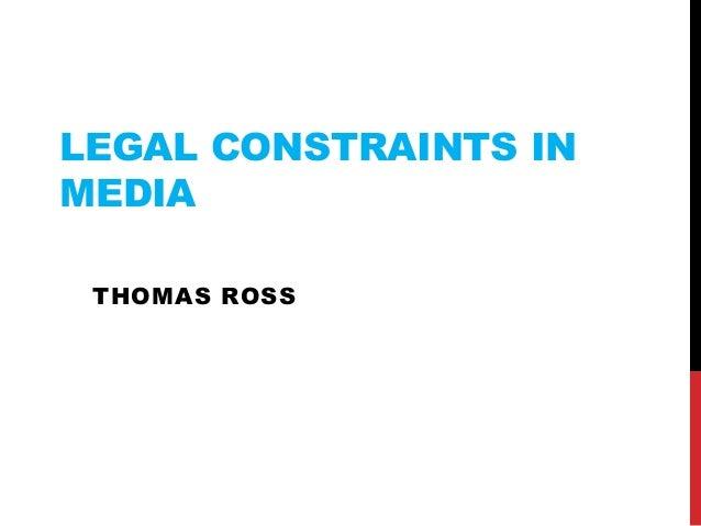 LEGAL CONSTRAINTS IN MEDIA THOMAS ROSS