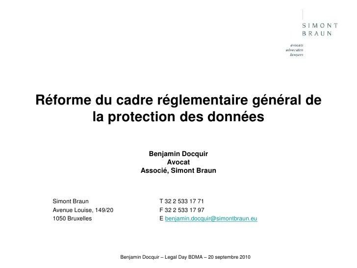 Benjamin Docquir – Legal Day BDMA – 20 septembre 2010<br />Réformedu cadreréglementairegénéral de la protection des donnée...