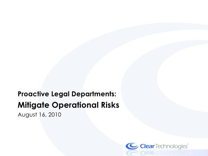 Proactive Legal Departments:  Mitigate Operational Risks August 16, 2010