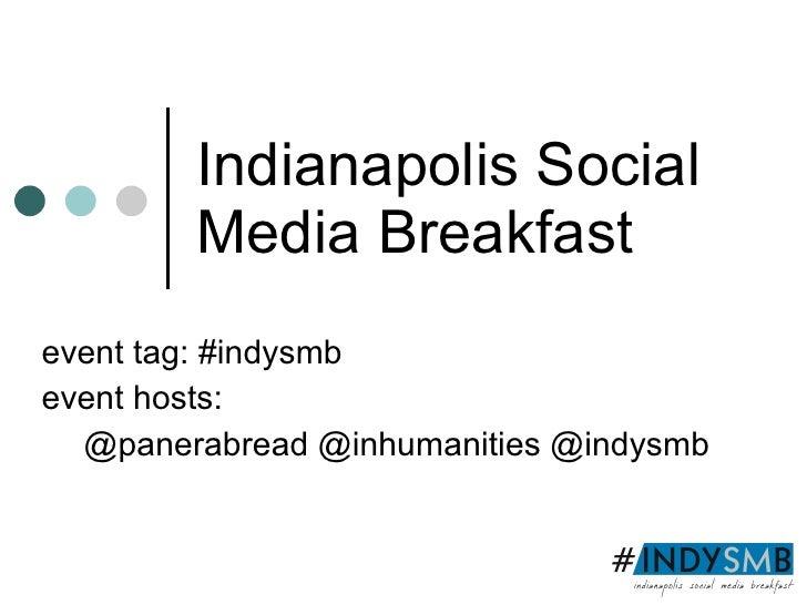 Indianapolis Social  Media Breakfast event tag: #indysmb event hosts:  @panerabread @inhumanities @indysmb