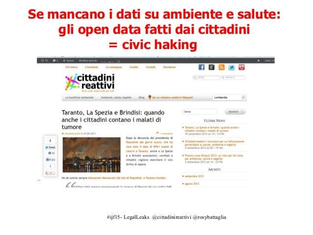 #ijf15- LegalLeaks @cittadinireattivi @rosybattaglia Se mancano i dati su ambiente e salute: gli open data fatti dai citta...