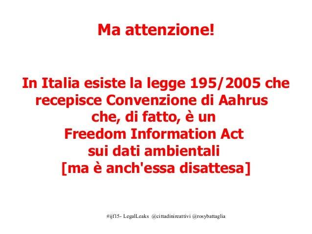 #ijf15- LegalLeaks @cittadinireattivi @rosybattaglia Ma attenzione! In Italia esiste la legge 195/2005 che recepisce Conve...