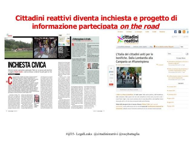 #ijf15- LegalLeaks @cittadinireattivi @rosybattaglia Cittadini reattivi diventa inchiesta e progetto di informazione parte...