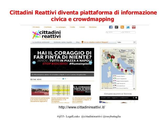 #ijf15- LegalLeaks @cittadinireattivi @rosybattaglia http://www.cittadinireattivi.it/ Cittadini Reattivi diventa piattafor...