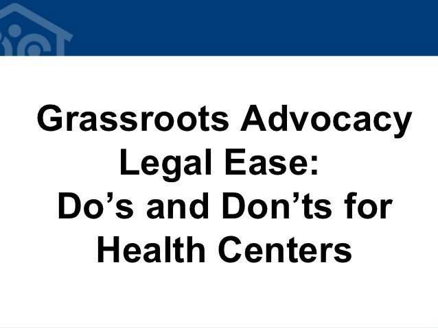 Grassroots Advocacy    Legal Ease: Do's and Don'ts for   Health Centers