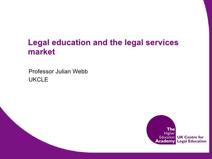 Legal education and the legal services market Professor Julian Webb UKCLE