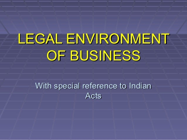 LEGAL ENVIRONMENT   OF BUSINESS With special reference to Indian               Acts