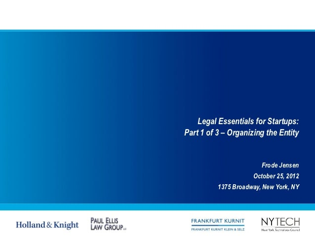 Legal Essentials for Startups:Part 1 of 3 – Organizing the Entity                        Frode Jensen                     ...