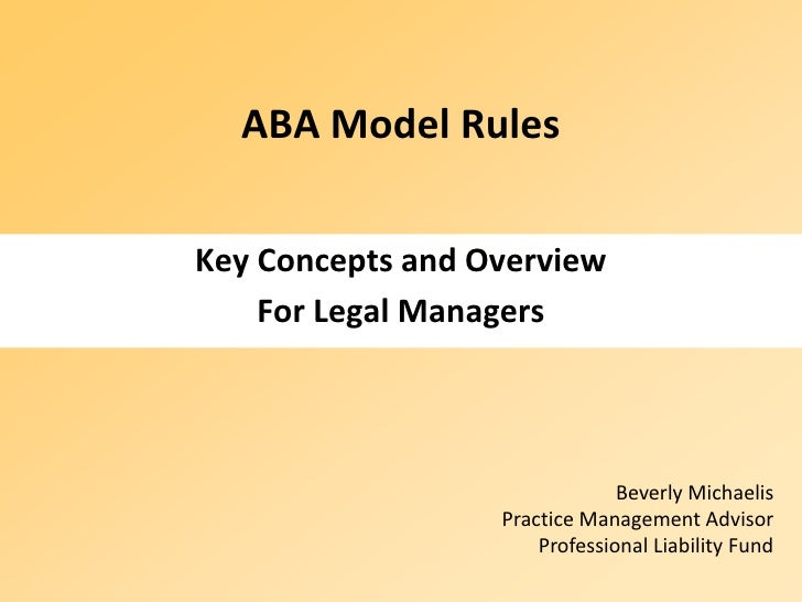 ABA Model Rules  Key Concepts and Overview     For Legal Managers                                   Beverly Michaelis     ...