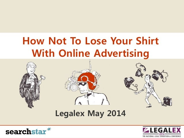 How Not To Lose Your Shirt With Online Advertising Legalex May 2014