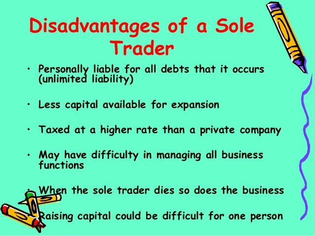 sole trader advantage Sole proprietorship form of business: features, advantages and disadvantages proprietorship (also called sole trade organisation) is the oldest form of business ownership in india.