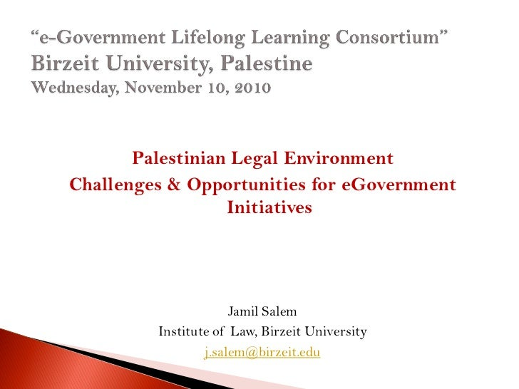 Palestinian Legal EnvironmentChallenges & Opportunities for eGovernment                  Initiatives                      ...