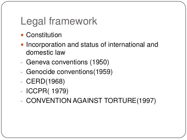 Legal framework  Constitution  Incorporation and status of international and domestic law - Geneva conventions (1950) - ...