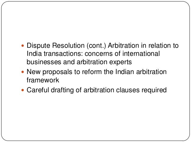  Dispute Resolution (cont.) Arbitration in relation to India transactions: concerns of international businesses and arbit...