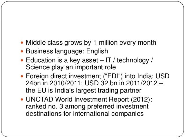  Middle class grows by 1 million every month  Business language: English  Education is a key asset – IT / technology / ...