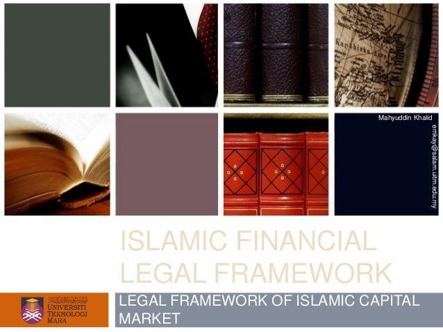Mahyuddin Khalid                                            emkay@salam.uitm.edu.myISLAMIC FINANCIALLEGAL FRAMEWORKLEGAL F...
