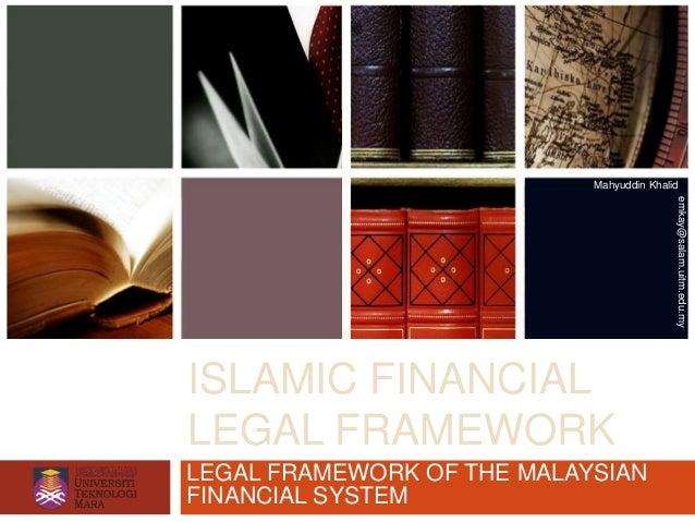 Mahyuddin Khalid                                           emkay@salam.uitm.edu.myISLAMIC FINANCIALLEGAL FRAMEWORKLEGAL FR...