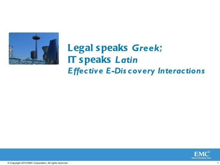 Legal speaks  Greek ;  IT speaks  Latin   Effective E-Discovery Interactions
