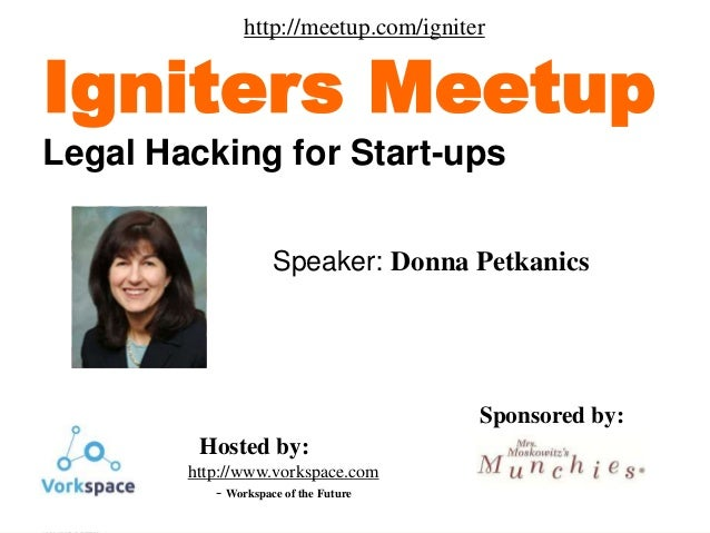 Donna M. Petkanics © 1 Speaker: Donna Petkanics Igniters Meetup Legal Hacking for Start-ups Sponsored by: Hosted by: http:...