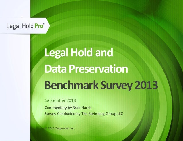 LegalHoldand DataPreservation BenchmarkSurvey2013 September 2013 Commentary by Brad Harris Survey Conducted by The Steinbe...