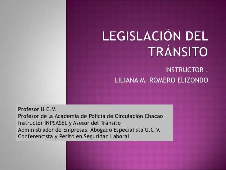 INSTRUCTOR .                                     LILIANA M. ROMERO ELIZONDOProfesor U.C.V.Profesor de la Academia de Polic...