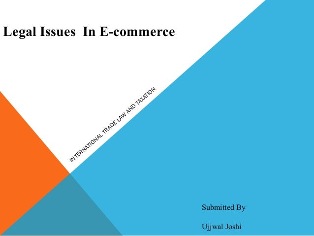 legal issues in e commerce E-commerce: overview contract cases consumer fraud cases links background notes in some cases, the legal issues governing the analysis of electronic commercial transactions are no different from those applied in a more traditional commercial setting.