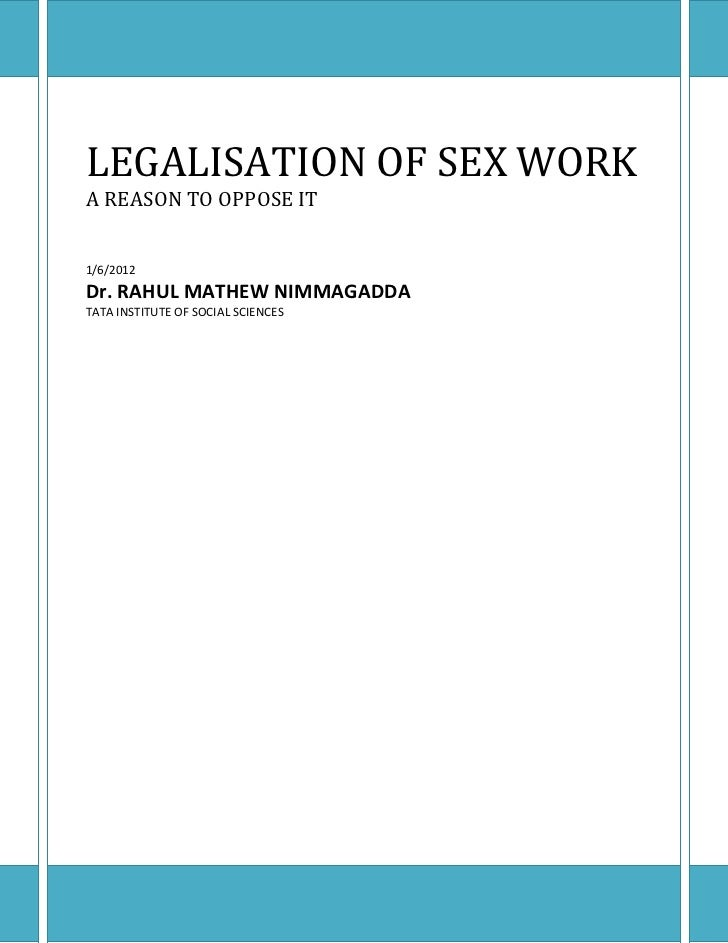 LEGALISATION OF SEX WORKA REASON TO OPPOSE IT1/6/2012Dr. RAHUL MATHEW NIMMAGADDATATA INSTITUTE OF SOCIAL SCIENCES