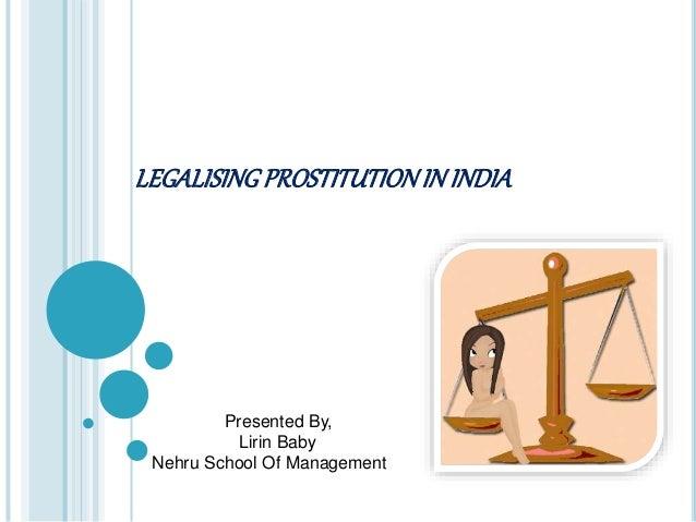 LEGALISINGPROSTITUTIONIN INDIA Presented By, Lirin Baby Nehru School Of Management