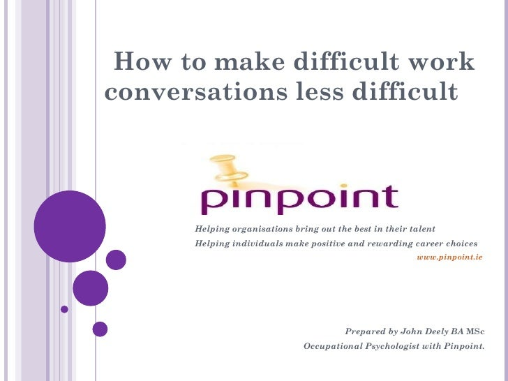 How to make difficult work conversations less difficult Helping organisations bring out the best in their talent Helping...