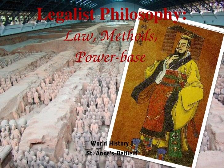Legalist Philosophy:   Law,Methods,    Powerbase       World History I      St. Anne's-Belfield