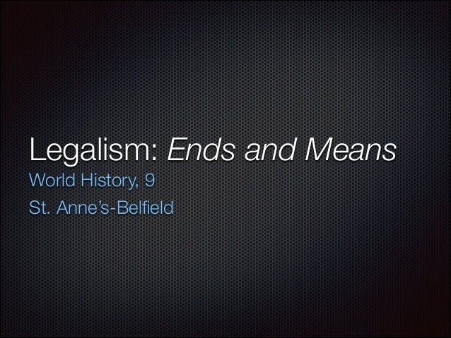Legalism: Ends and Means World History, 9 St. Anne's-Belfield