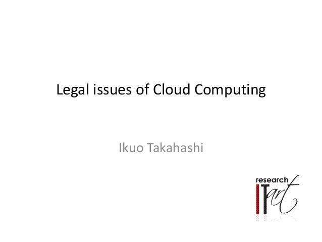 Legal issues of Cloud Computing Ikuo Takahashi