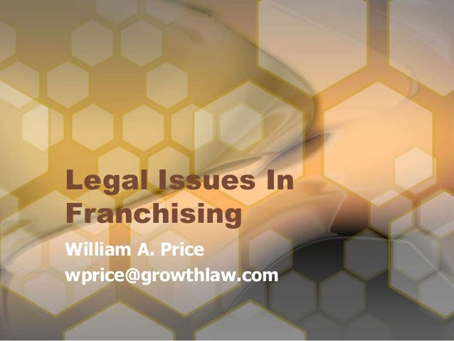 Legal Issues In Franchising William A. Price wprice@growthlaw.com