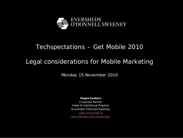 Techspectations – Get Mobile 2010 Legal considerations for Mobile Marketing Monday 15 November 2010 Peppe Santoro Corporat...