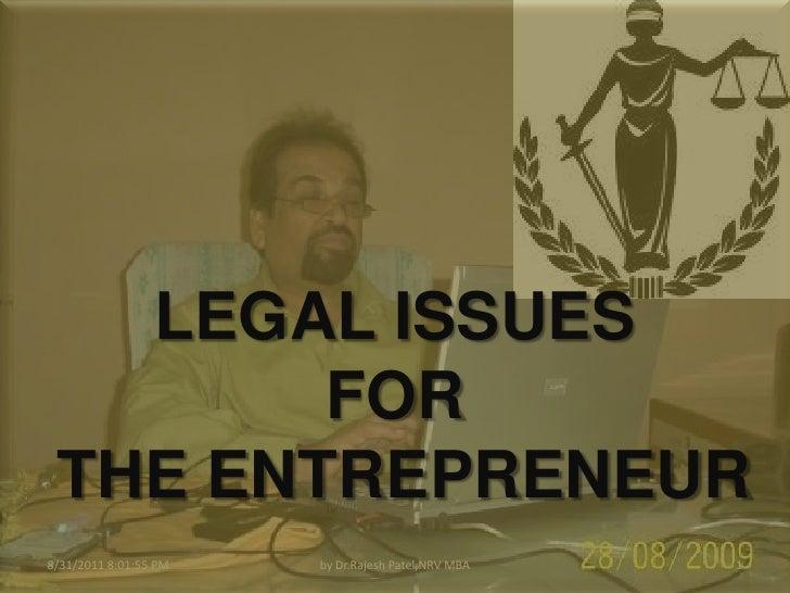 1<br />by Dr.RajeshPatel,NRV MBA<br />8/31/2011 9:27:38 PM<br />LEGAL ISSUES <br />FOR<br /> THE ENTREPRENEUR<br />