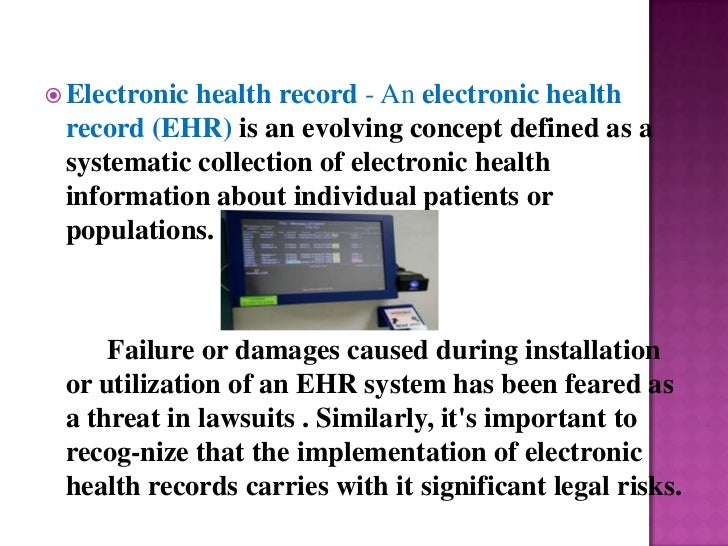  Electronichealth record - An electronic health record (EHR) is an evolving concept defined as a systematic collection of...