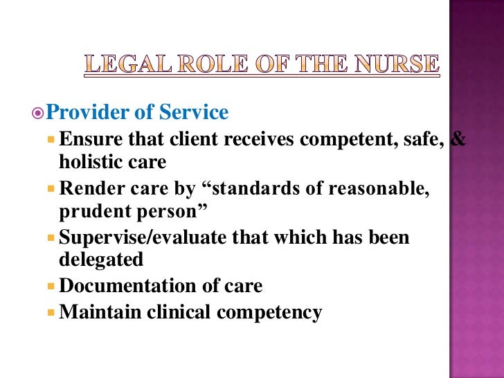 """ Provider of   Service  Ensure   that client receives competent, safe, &   holistic care  Render care by """"standards of ..."""