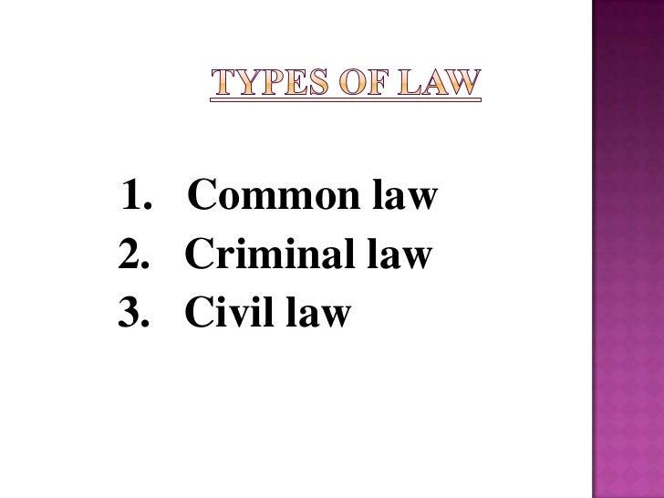 1. Common law2. Criminal law3. Civil law
