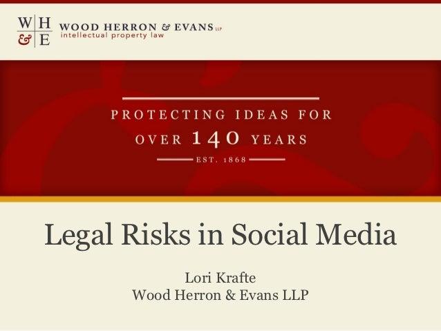 Legal Risks in Social Media            Lori Krafte      Wood Herron & Evans LLP