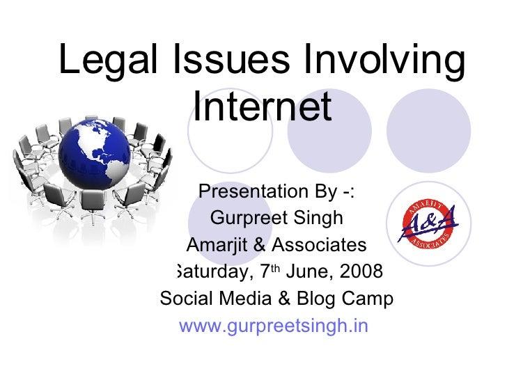 Legal Issues Involving Internet Presentation By -: Gurpreet Singh Amarjit & Associates Saturday, 7 th  June, 2008 Social M...