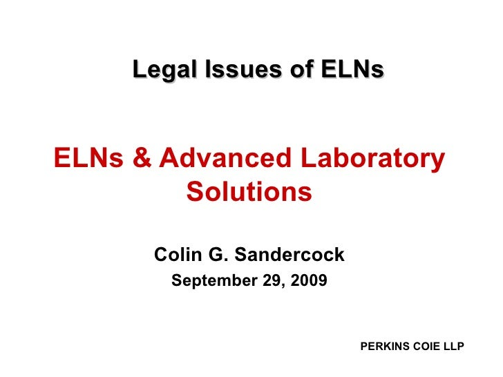Legal Issues of ELNs ELNs & Advanced Laboratory Solutions Colin G. Sandercock September 29, 2009