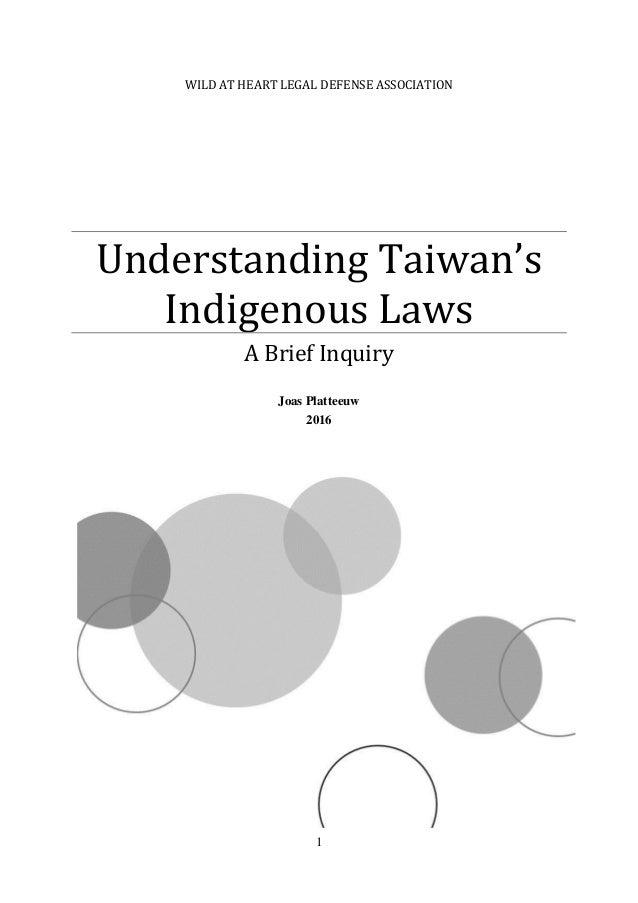 1 WILD AT HEART LEGAL DEFENSE ASSOCIATION Understanding Taiwan's Indigenous Laws A Brief Inquiry Joas Platteeuw 2016