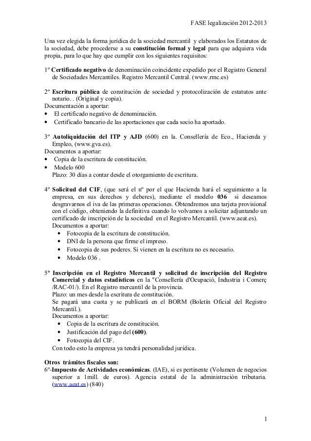 FASE legalización 2012-2013Una vez elegida la forma jurídica de la sociedad mercantil y elaborados los Estatutos dela soci...